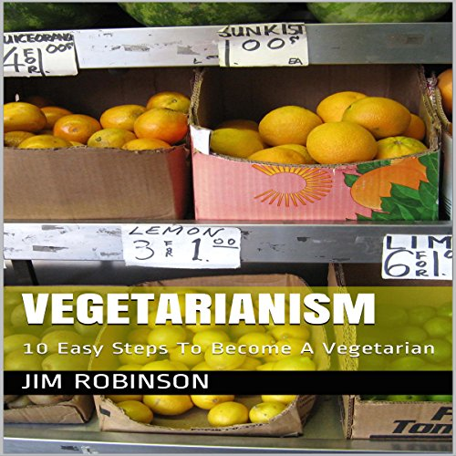 Vegetarianism: 10 Easy Steps to Become a Vegetarian audiobook cover art