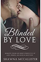 Blinded by Love: Romantic Poems and Short Stories Full of Love, Passion, and Sensual Seduction Kindle Edition