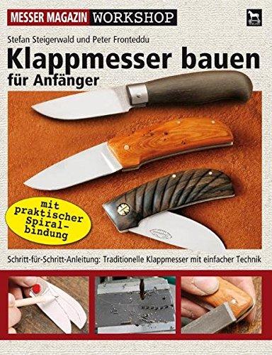 Klappmesser bauen für Anfänger: Schritt-für-Schritt-Anleitung: Traditionelle Klappmesser mit einfacher Technik (Messer Magazin Workshop)