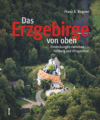 Das Erzgebirge von oben: Entdeckungen zwischen Freiberg und Klingenthal