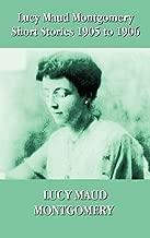 Lucy Maud Montgomery Short Stories 1905-1906