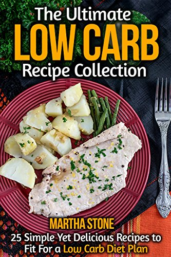 The Ultimate Low Carb Recipe Collection: 25 Simple Yet Delicious Recipes to Fit For a Low Carb Diet Plan (English Edition)