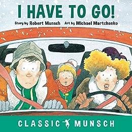 I Have to Go! (Classic Munsch) by [Robert Munsch, Michael Martchenko]