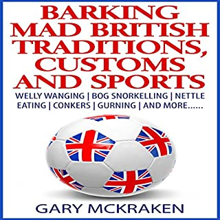 Barking Mad British Traditions, Customs and Sports: Welly Wanging, Bog Snorkelling, Nettle Eating, Conkers, Gurning, and More.... audiobook cover art