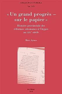 Un grand progres - sur le papier: Histoire provinciale des reformes ottomanes a Chypre au XIXe siecle (Collection Turcica)