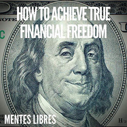 Couverture de How to Achieve True Financial Freedom
