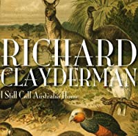 I Still Call Australia Home by Richard Clayderman