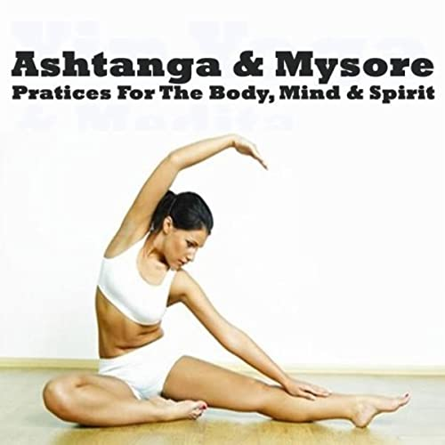 Ashtanga & Mysore - Practices for the Mind, Body & Spirit by ...