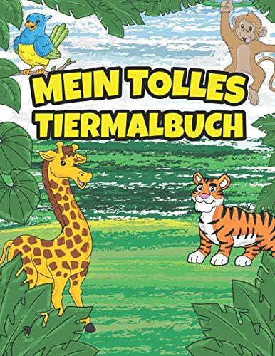 Mein Tolles Tiermalbuch: Malbuch Tiere Für Kinder Ab 5 Jahre I 30 Süße Ausmalbilder Von Tieren Aus Aller Welt I Malen Lernen Ausmalbuch Tiere