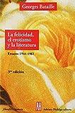 Felicidad Erotismo Y La Literatur: Ensayos 1944-1961 (Filosofia E Historia)