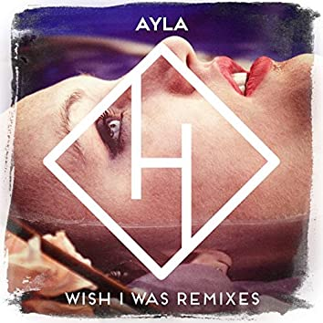 Wish I Was (The Remixes)