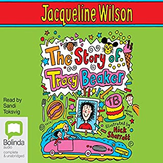 The Story of Tracy Beaker                   By:                                                                                                                                 Jacqueline Wilson                               Narrated by:                                                                                                                                 Sandi Toksvig                      Length: 2 hrs and 40 mins     31 ratings     Overall 4.7