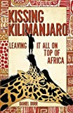 Kissing Kilimanjaro: Leaving It All on Top of Africa (English Edition)