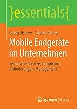 Mobile Endgeräte im Unternehmen: Technische Ansätze, Compliance-Anforderungen, Management (essentials) (German Edition)