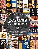 Los postres del mundo: Más de 110 recetas inéditas, recursos culinarios y pequeños trucos