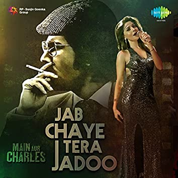 "Jab Chaye Tera Jadoo (From ""Main Aur Charles"") - Single"