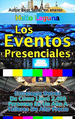Los Eventos Presenciales: Estrategia detrás de cómo llevé 2.400 personas en un año a Talleres de Alto Precio (Spanish Edition)