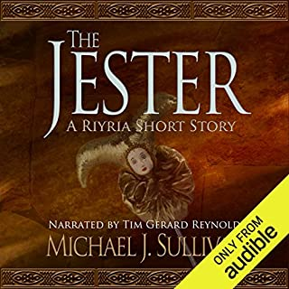 FREE: The Jester (A Riyria Chronicles Tale)                   Written by:                                                                                                                                 Michael J. Sullivan                               Narrated by:                                                                                                                                 Tim Gerard Reynolds                      Length: 54 mins     116 ratings     Overall 4.2