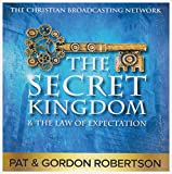 The Secret Kingdom & The Law of Expectation - by Pat & Gordon Robertson