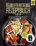 Heißluftfritteuse Rezeptbuch #2020:  Das größte AirFryer Kochbuch mit 260 einfachen & leckeren Rezepten + Nährwertangaben und Tipps | Inkl. Low-Carb, Vegetarisch, Vegan, Partysnacks u.v.m.