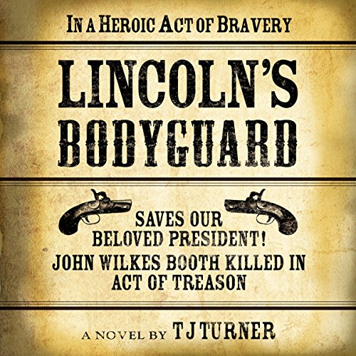 Lincoln's Bodyguard: In a Heroic Act of Bravery Saves Our Beloved President! audiobook cover art
