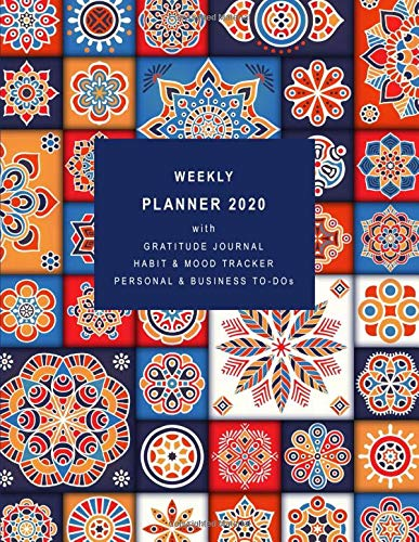Weekly Planner 2020 with Gratitude Journal, Habit & Mood Tracker, Personal & Business TO-DOs: Personal and Work Sections to Organize Your Days for Success (ORNAMENT COVER DESIGN OF MANDALA TILES)