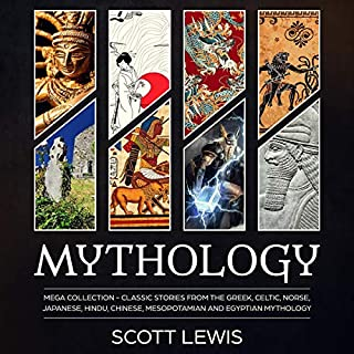 Mythology: Mega Collection     Classic Stories from the Greek, Celtic, Norse, Japanese, Hindu, Chinese, Mesopotamian and Egyptian Mythology              By:                                                                                                                                 Scott Lewis                               Narrated by:                                                                                                                                 Madison Niederhauser,                                                                                        Oliver Hunt                      Length: 31 hrs and 37 mins     36 ratings     Overall 4.4