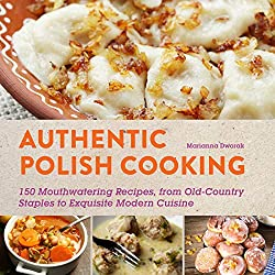Top 5 polish recipe and cook books in the english language on amazon authentic polish cooking 150 mouthwatering recipes from old country staples to exquisite modern cuisine by marianna dworak offers a good mix of forumfinder Image collections