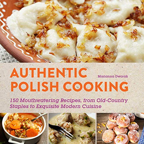 Compare Textbook Prices for Authentic Polish Cooking: 120 Mouthwatering Recipes, from Old-Country Staples to Exquisite Modern Cuisine Reprint Edition ISBN 9781510702196 by Dworak, Marianna