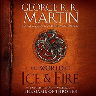 The World of Ice & Fire     The Untold History of Westeros and the Game of Thrones              Written by:                                                                                                                                 George R. R. Martin,                                                                                        Elio Garcia,                                                                                        Linda Antonsson                               Narrated by:                                                                                                                                 Roy Dotrice,                                                                                        Nicholas Guy Smith                      Length: 21 hrs and 22 mins     66 ratings     Overall 4.7