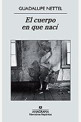 El cuerpo en que nací (Narrativas hispánicas nº 491) (Spanish Edition) Kindle Edition