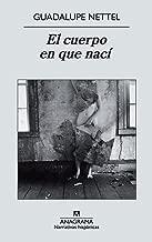 El cuerpo en que nací (Narrativas hispánicas nº 491) (Spanish Edition)