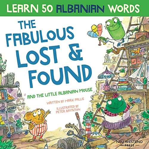 The Fabulous Lost & Found and the little Albanian mouse: Albanian book for kids. Learn 50 Albanian words with a fun, heartwarming Albanian English children's book (bilingual English Albanian)