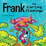 Frank the Farting Flamingo: A Story About a Flamingo...