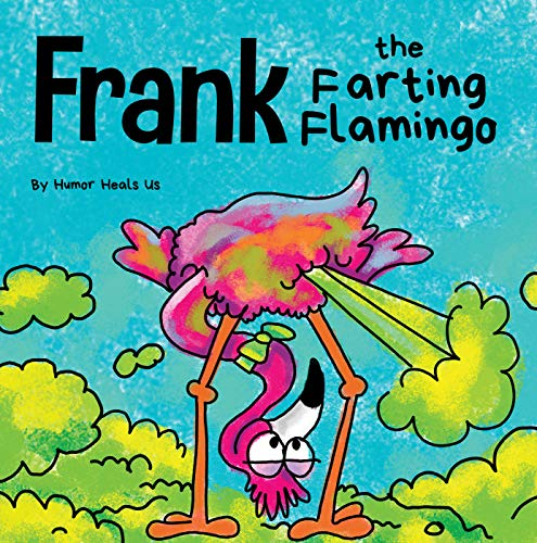 Frank the Farting Flamingo: A Story About a Flamingo Who Farts (Farting Adventures)