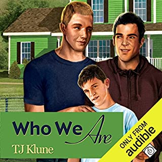 Who We Are                   By:                                                                                                                                 TJ Klune                               Narrated by:                                                                                                                                 Charlie David                      Length: 12 hrs and 42 mins     539 ratings     Overall 4.6