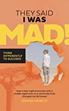 They Said I Was Mad!: Think Differently To Succeed