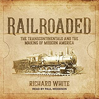 Railroaded     The Transcontinentals and the Making of Modern America              By:                                                                                                                                 Richard White                               Narrated by:                                                                                                                                 Paul Woodson                      Length: 23 hrs and 5 mins     57 ratings     Overall 4.3