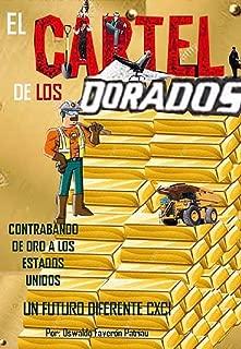 El Cartel de los Dorados: Contrabando de oro a los Estados Unidos. La verdadera Historia del oro peruano. (Un Futuro Diferente nº 191) (Spanish Edition)