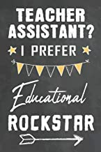 Teacher Assistant I Prefer Educational Rockstar: Journal Notebook 108 Pages 6 x 9 Lined Writing Paper School Appreciation Day Gift for Teacher from ... Gift (Cute Teacher Appreciation Gifts)
