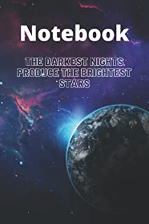 Notebook: The darkest nights produce the brightest stars