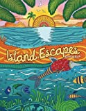 Adult Coloring Book: Island Escapes: Dreams, Vacation, Summer and Beach: Meditate and Relax with Gorgeous Illustrations