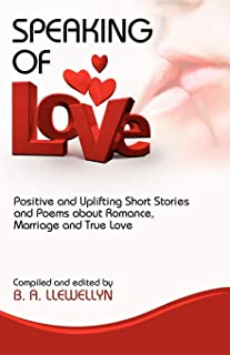Speaking of Love: Positive and Uplifting Short Stories and Poems About Romance, Marriage and True Love