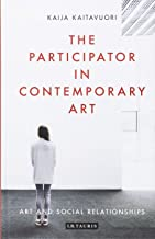 The Participator in Contemporary Art: Art and Social Relationships (International Library of Modern and Contemporary Art)