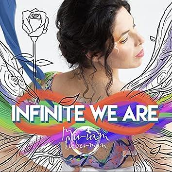 Infinite We Are