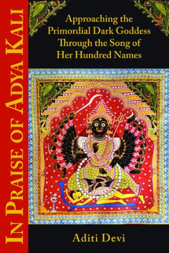 In Praise of Adya Kali: Approaching the Primordial Dark Goddess Through the Song of Her Hundred Names