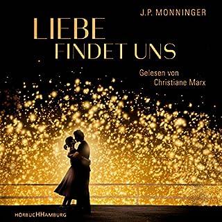 Liebe findet uns                   Autor:                                                                                                                                 J. P. Monninger                               Sprecher:                                                                                                                                 Christiane Marx                      Spieldauer: 10 Std. und 26 Min.     69 Bewertungen     Gesamt 4,0
