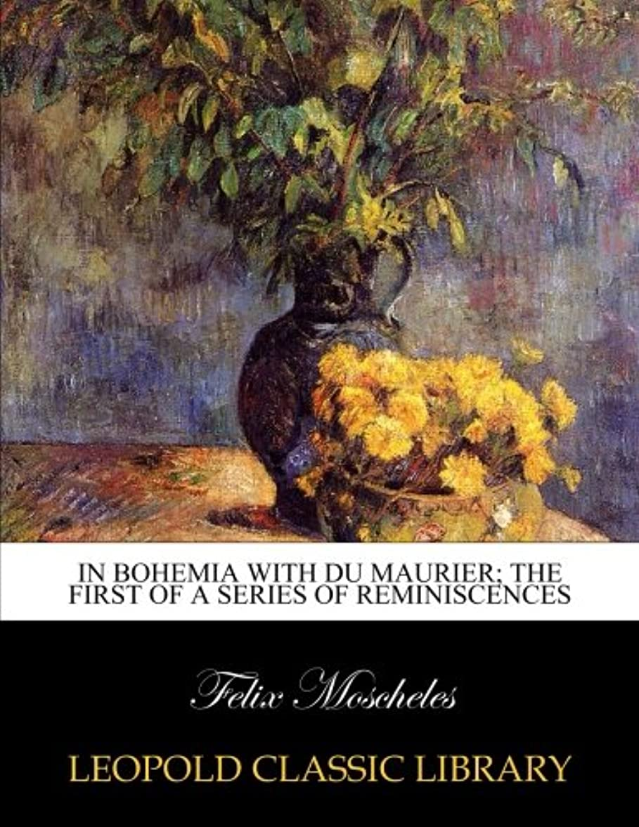 溶岩十億スカウトIn Bohemia with Du Maurier; the first of a series of reminiscences