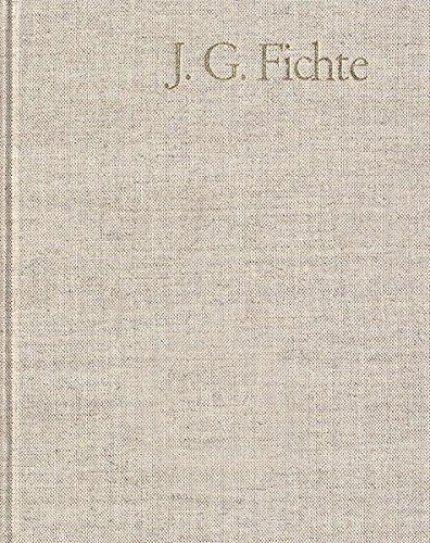 Johann Gottlieb Fichte: Gesamtausgabe / Reihe II: Nachgelassene Schriften. Band 17: Nachgelassene Schriften 1813–1814. Nachtrag: Mit einem ... der Bayerischen Akademie der Wissenschaften