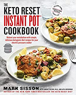 The Keto Reset Instant Pot Cookbook: Reboot Your Metabolism with Simple, Delicious Ketogenic Diet Recipes for Your Electric Pressure Cooker: A Keto Diet Cookbook by [Mark Sisson, Lindsay Taylor, Layla McGowan]